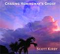 Scott Kirby - Chasing Hemingway's Ghost